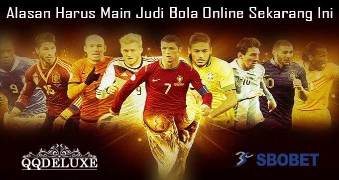 Alasan Harus Main Judi Bola Online Sekarang Ini