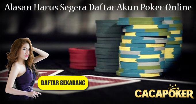 Alasan Harus Segera Daftar Akun Poker Online