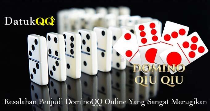 Kesalahan Penjudi DominoQQ Online Yang Sangat Merugikan